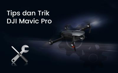 Tips dan Trik Pada DJI Mavic Pro