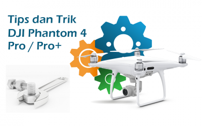 Tips dan Trik DJI Phantom 4 Pro