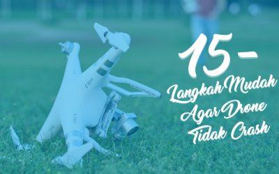 15 Langkah Mudah Agar Drone Tidak Crash